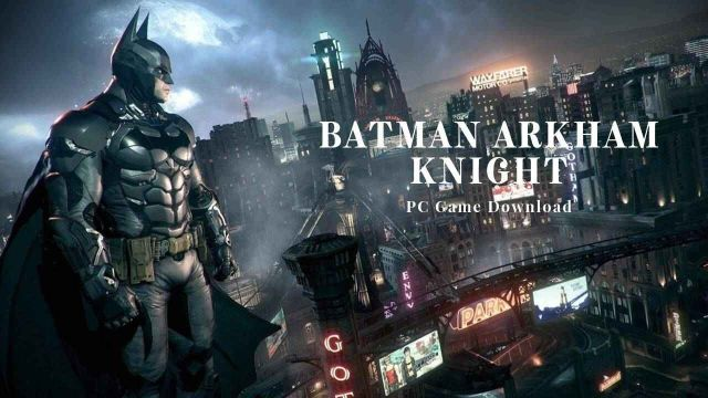 Batman: Arkham Knight CD Key+Crack PC Game Download